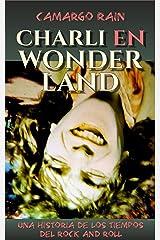 Charli en Wonderland: Una historia de los tiempos del rock and roll Versión Kindle