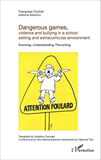 Dangerous games, violence and bullying in a school setting and extracurricular environment: Knowing, Understanding, Preven...