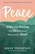 Peace: Hope and Healing for the Anxious Momma's Heart