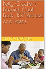 Betty Crocker's Bisquick Cook Book: 157 Recipes and Ideas Kindle Edition