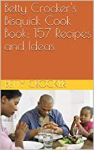 Betty Crocker's Bisquick Cook Book: 157 Recipes and Ideas
