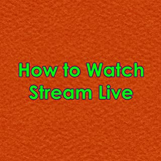 How to Watch Stream Live