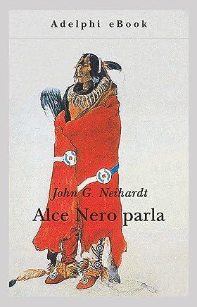 Alce Nero parla: Vita di uno stregone dei Sioux Oglala