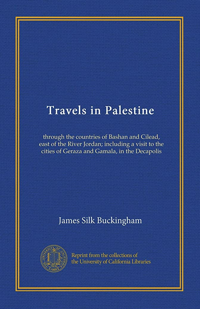 クラウンバング愛国的なTravels in Palestine (v.1): through the countries of Bashan and Cilead, east of the River Jordan; including a visit to the cities of Geraza and Gamala, in the Decapolis