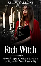 Rich Witch: Powerful Spells, Rituals and Habits to Skyrocket Your Prosperity