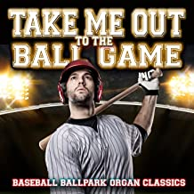 Take Me Out to the Ball Game: Baseball Ballpark Organ Classics