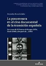 La poscensura en el cine documental de la transición española: Los casos de «El Proceso de Burgos» (1979), «Rocío» (1980) y «Después de…» (1981) ... im globalen Kontext) (Spanish Edition)