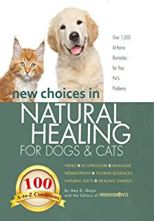 New Choices in Natural Healing for Dogs & Cats: Herbs, Acupressure, Massage, Homeopathy, Flower Essences, N...