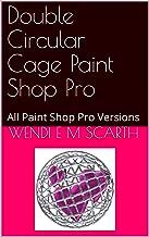 Double Circular Cage Paint Shop Pro: All Paint Shop Pro Versions (Paint Shop Pro Made Easy Book 206)