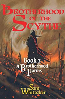 A Brotherhood Forms: A Fantasy Adventure of Rising War! (The Brotherhood of the Scythe Book 3)