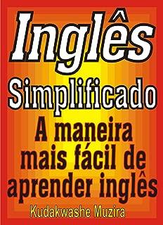 Inglês Simplificado (A Maneira Mais Fácil de Aprender Inglês Livro 1) (Portuguese Edition)