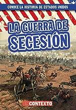 La guerra de Secesión (The Civil War) (Conoce la historia de Estados Unidos / A Look at US History) (Spanish Edition)