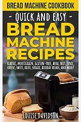 Bread Machine Cookbook: Quick and Easy Bread Machine Recipes Kindle Edition