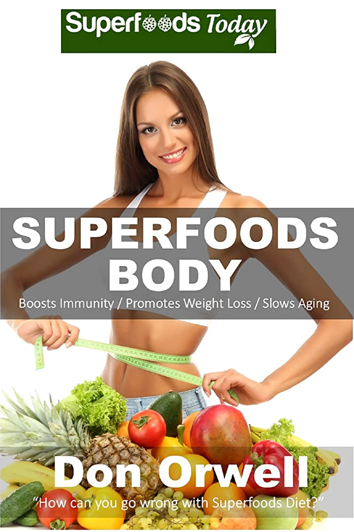 Superfoods Body: Over 75 Quick & Easy Gluten Free Low Cholesterol Whole Foods Recipes full of Antioxidants & Phytochemicals (Natural Weight Loss Transformation Book 130) (English Edition)