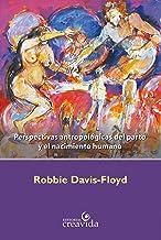 Perspectivas antropológicas del parto y el nacimiento humano (Spanish Edition)