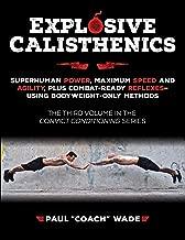 Explosive Calisthenics: Superhuman Power, Maximum Speed and Agility, Plus Combat-Ready Reflexes--Using Bodyweight-Only Methods