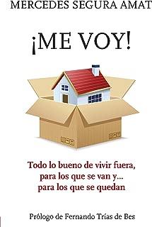 ¡ME VOY! TODO LO BUENO DE VIVIR FUERA, PARA LOS QUE SE VAN Y... PARA LOS QUE SE QUEDAN (Spanish Edition)