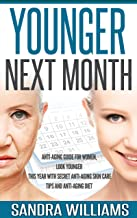 Younger Next Month: Anti-Aging Guide For Women, Look Younger This Year With Secret Anti-Aging Skin Care Tips And Anti Aging Diet (How To Get Younger Before ... Remedies, Beauty Self Help Books Book 1)