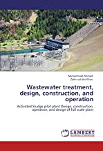 Wastewater treatment, design, construction, and operation: Activated Sludge pilot plant Design, construction, operation, and design of full scale plant