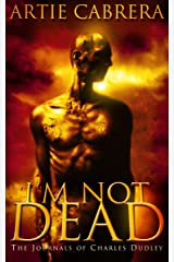 I'M NOT DEAD: The Journals of Charles Dudley Kindle Edition
