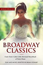 Broadway Classic Musicals: Little Mermaid - Battle Under the Sea, Uncle Tom's Cabin- Slave No More, Hunchback of Notre Dame from Victor Hugo (Broadway Classics Book 1)