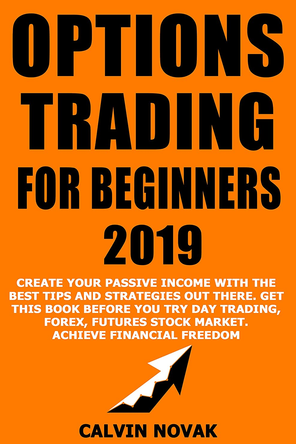 OPTIONS TRADING FOR BEGINNERS 2019.Create your passive income with the best tips and strategies out there.Get this book before you try Day Trading,Forex,Futures,stock ... financial freedom. (English Edition)