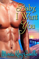 Baby, I Want You Kindle Edition