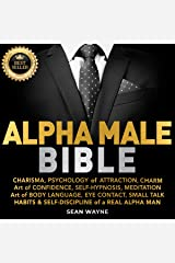 Alpha Male Bible: Charisma, Psychology of Attraction, Charm. Art of Confidence, Self-Hypnosis, Meditation. Art of Body Language, Eye Contact, Small Talk. Habits & Self-Discipline of a Real Alpha Man. Audible Audiobook