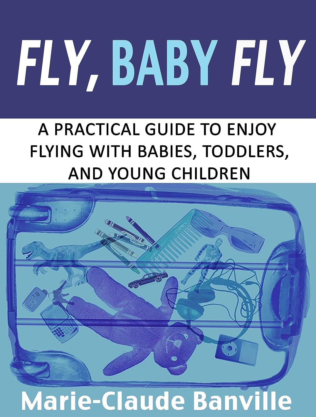 回復するレギュラートピックFly, Baby Fly: A Practical Guide to Enjoy Flying with Babies, Toddlers, and Young Children (English Edition)