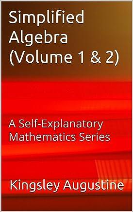Simplified Algebra (Volume 1 & 2): A Self-Explanatory Mathematics Series