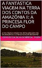 A FANTÁSTICA VIAGEM NA TERRA DOS CONTOS DA AMAZÔNIA II: A PRINCESA FLOR DO CAMPO: A FANTÁSTICA VIAGEM NA TERRA DOS CONTOS ...