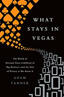 What Stays in Vegas: The World of Personal Data-Lifeblood of Big Business-and the End of Privacy as We Know It