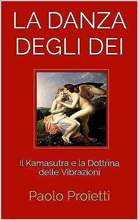 LA DANZA DEGLI DEI: Il Kamasutra e la Dottrina delle Vibrazioni (Tantra Vol. 1)