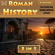 Roman History: 3 in 1: Facts, Culture, Wars, Emperors, Prostitues, and Slaves