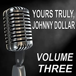 Yours Truly, Johnny Dollar - Old Time Radio Show, Vol. Three