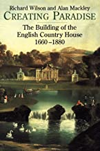 Creating Paradise: The Building of the English Country House, 1660-1880
