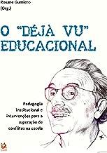 """O """"DÉJÀ VU"""" EDUCACIONAL: Pedagogia institucional e intervenções para a superação de conflitos na escola (Portuguese Edition)"""
