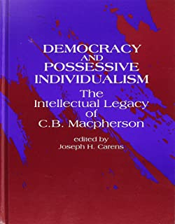 Democracy and Possessive Individualism: The Intellectual Legacy of C. B. Macpherson (SUNY Series in Political Theory: Contemporary Issues)