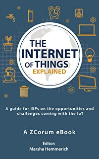 The Internet of Things Explained: A guide for ISPs on the opportunities and challenges coming with the IoT
