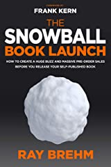 The Snowball Book Launch: How To Create A Huge Buzz And Massive Pre-Order Sales Before You Release Your Self-Published Book Kindle Edition