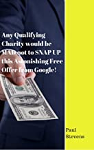 Any Qualifying Charity would be MAD not to SNAP UP this Astonishing Free Offer from Google!