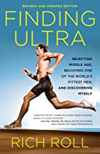 Finding Ultra, Revised and Updated Edition: Rejecting Middle Age, Becoming One of the World's Fittest Men, and Discovering Myself