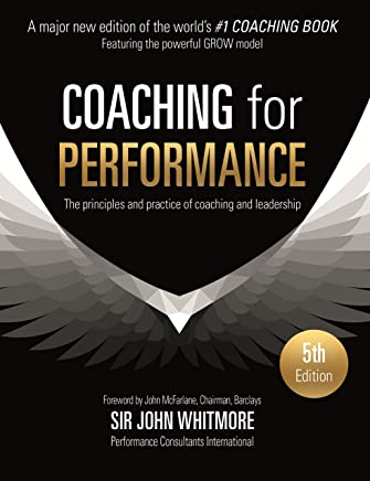 Coaching for Performance: The Principles and Practice of Coaching and Leadership FULLY REVISED 25TH ANNIVERSARY EDITION (People Skills for Professionals) (English Edition)