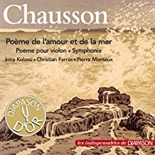Chausson: Poème de l'amour et de la mer, Poème pour violon & Symphonie (Les indispensables de Diapason)