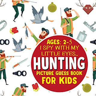 HUNTING: Picture Guess Book for Kids Ages 2-5: I Spy with My Little Eyes... Fun Picture Seek and Find Activities in the HU...