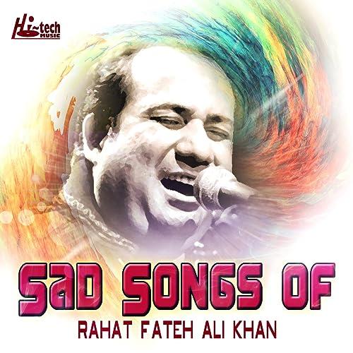 Sad Songs of Rahat Fateh Ali Khan by Rahat Fateh Ali Khan on Amazon Music -  Amazon.com