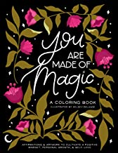 You Are Made Of Magic: A Coloring Book With Affirmations and Artwork To Cultivate a Positive Mindset, Personal Growth, and...