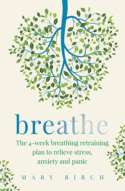 Breathe: The 4-week breathing retraining plan to relieve stress, anxiety and panic (English Edition)