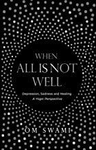 When All Is Not Well: Depression and Sadness -- A Yogic Perspective