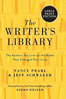 The Writer's Library: The Authors You Love On The Books That Changed Their Lives [Large Print]